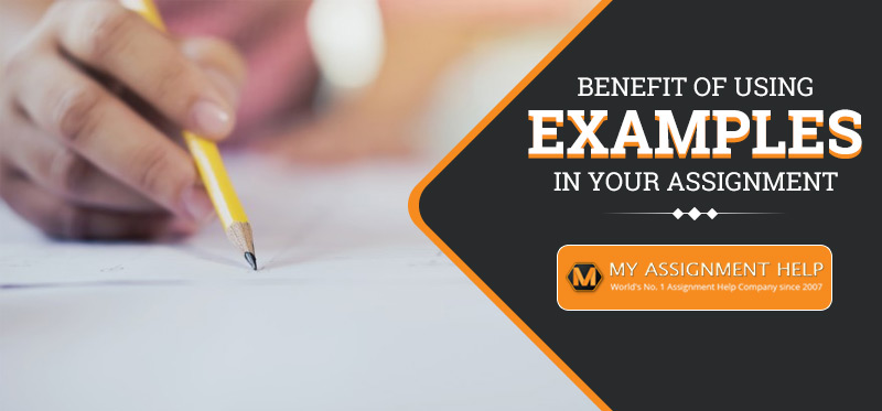 Benefit of Using Examples in Your Assignment