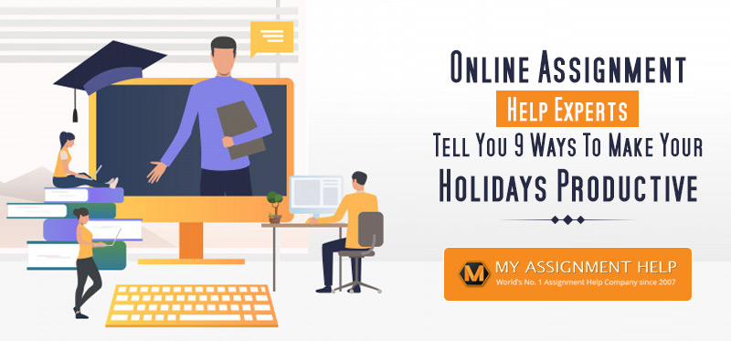Online Assignment Help Experts Tell You 9 Ways to Make Your Holidays Productive