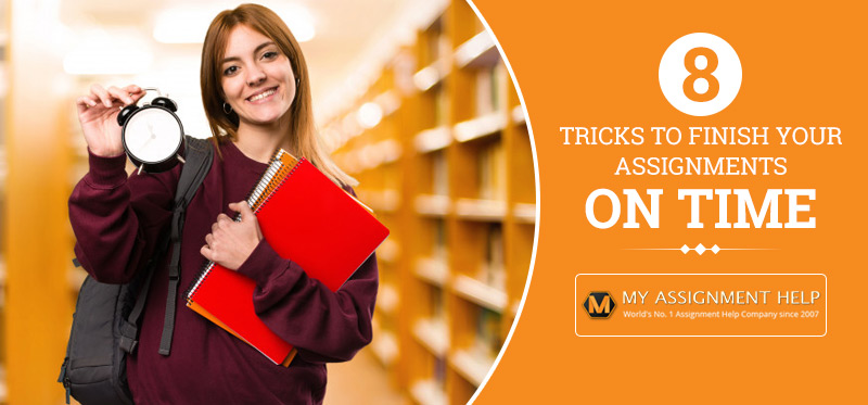8 Tricks to Finish Your Assignments On Time