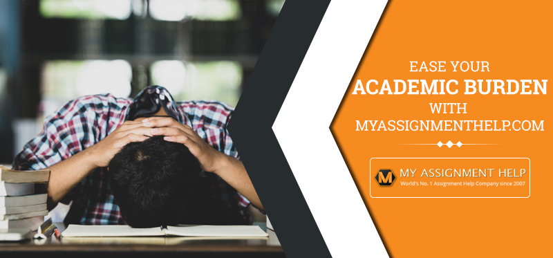 Ease your academic burden with MyAssignment help