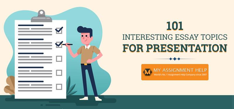 101 Interesting Essay Topics for Presentation